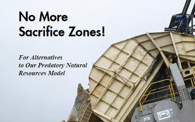 No more sacrifice zones - for alternatives to our predatory natural resources model